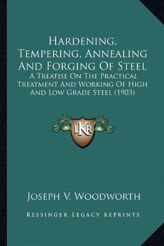 9781163975770: Hardening, Tempering, Annealing And Forging Of Steel: A Treatise On The Practical Treatment And Working Of High And Low Grade Steel (1903)