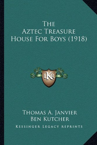 9781163976166: The Aztec Treasure House For Boys (1918)