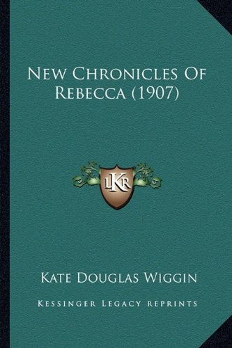 New Chronicles Of Rebecca (1907) (9781163976838) by Kate Douglas Wiggin