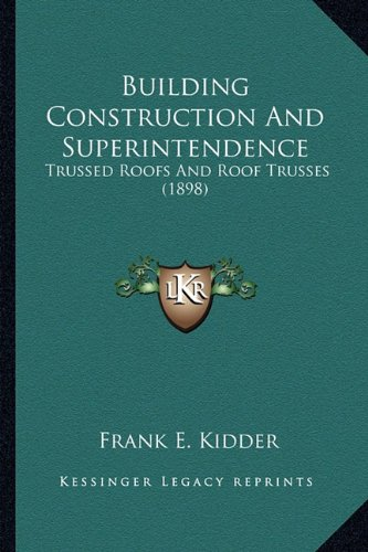 9781163976883: Building Construction And Superintendence: Trussed Roofs And Roof Trusses (1898)