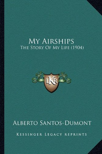 9781163979938: My Airships: The Story Of My Life (1904)