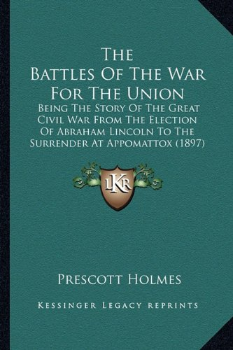 9781163980248: The Battles of the War for the Union the Battles of the War for the Union: Being the Story of the Great Civil War from the Election of Being the Story