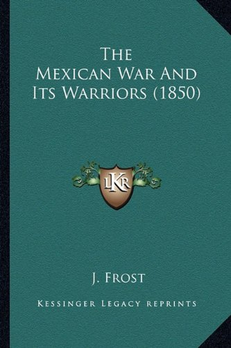 9781163980910: The Mexican War and Its Warriors (1850) the Mexican War and Its Warriors (1850)