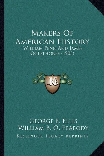 9781163981108: Makers Of American History: William Penn And James Oglethorpe (1905)