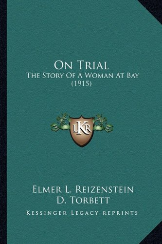 9781163981511: On Trial on Trial: The Story of a Woman at Bay (1915) the Story of a Woman at Bay (1915)