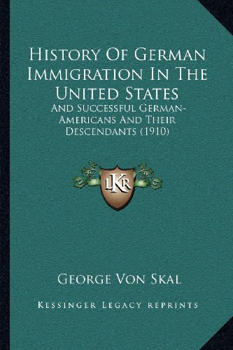 9781163982044: History of German Immigration in the United States: And Successful German-Americans and Their Descendants (1910)