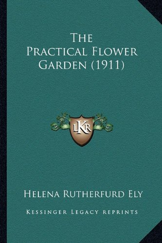 9781163983850: The Practical Flower Garden (1911)