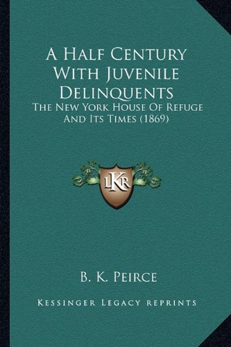 9781163986011: A Half Century With Juvenile Delinquents: The New York House Of Refuge And Its Times (1869)