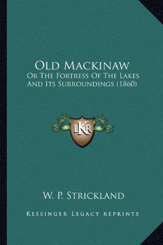 9781163986219: Old Mackinaw: Or The Fortress Of The Lakes And Its Surroundings (1860)