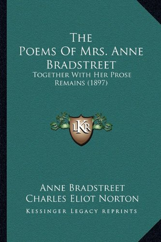 9781163986561: The Poems Of Mrs. Anne Bradstreet: Together With Her Prose Remains (1897)