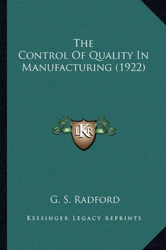 9781163986738: The Control Of Quality In Manufacturing (1922)