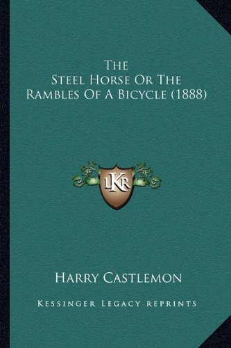 9781163987216: The Steel Horse Or The Rambles Of A Bicycle (1888)
