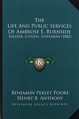 9781163990582: The Life And Public Services Of Ambrose E. Burnside: Soldier, Citizen, Statesman (1882)