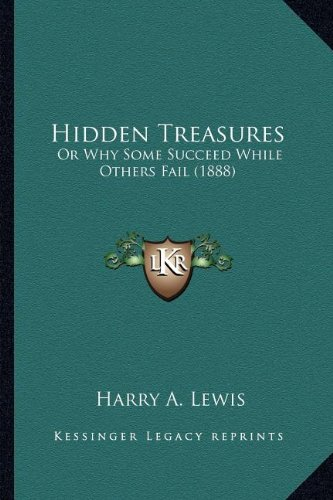 9781163990858: Hidden Treasures: Or Why Some Succeed While Others Fail (1888) or Why Some Succeed While Others Fail (1888)