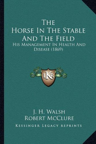9781163991626: The Horse In The Stable And The Field: His Management In Health And Disease (1869)