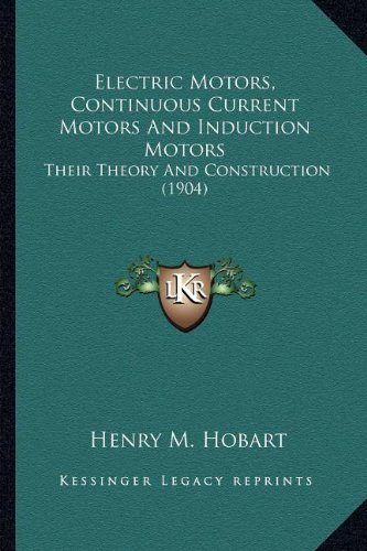 9781163991886: Electric Motors, Continuous Current Motors And Induction Motors: Their Theory And Construction (1904)