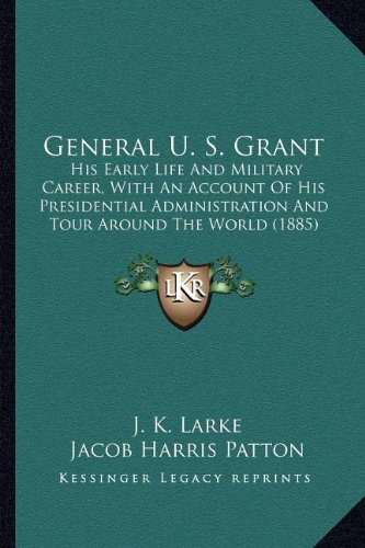 9781163992555: General U. S. Grant: His Early Life And Military Career, With An Account Of His Presidential Administration And Tour Around The World (1885)