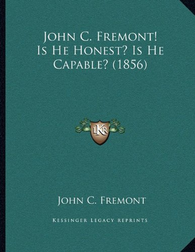 John C. Fremont! Is He Honest? Is He Capable? (1856) (1163994243) by John C. Fremont