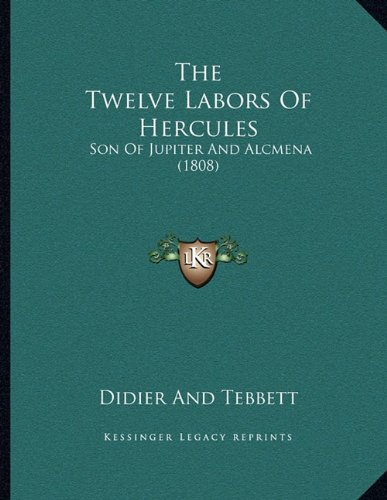 9781163994672: The Twelve Labors Of Hercules: Son Of Jupiter And Alcmena (1808)