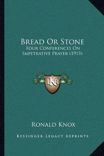 9781163998540: Bread Or Stone: Four Conferences On Impetrative Prayer (1915)