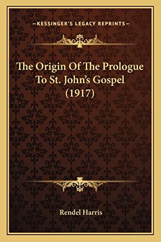 9781163999448: The Origin Of The Prologue To St. John's Gospel (1917)