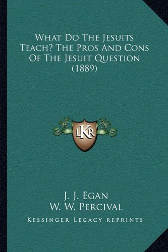 9781164000242: What Do The Jesuits Teach? The Pros And Cons Of The Jesuit Question (1889)