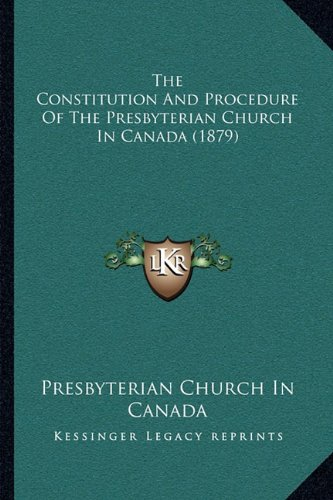 9781164002048: The Constitution And Procedure Of The Presbyterian Church In Canada (1879)