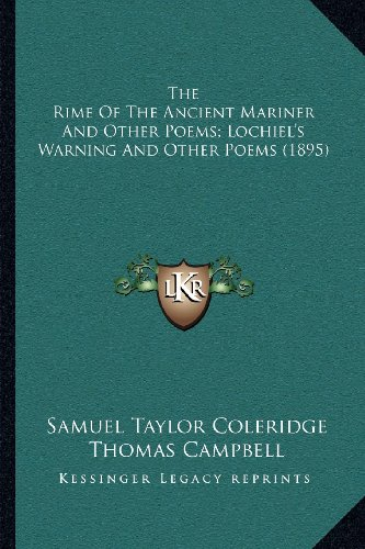 The Rime Of The Ancient Mariner And Other Poems; Lochiel's Warning And Other Poems (1895) (9781164002635) by Samuel Taylor Coleridge; Thomas Campbell