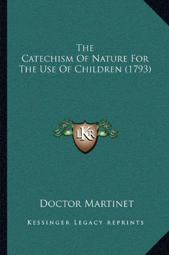 9781164003137: The Catechism Of Nature For The Use Of Children (1793)