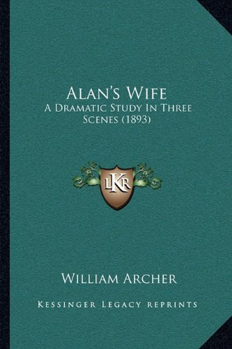 9781164003250: Alan's Wife: A Dramatic Study In Three Scenes (1893)