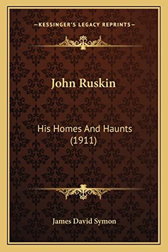 John Ruskin: His Homes And Haunts (1911)