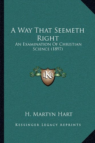 9781164004554: A Way That Seemeth Right: An Examination Of Christian Science (1897)