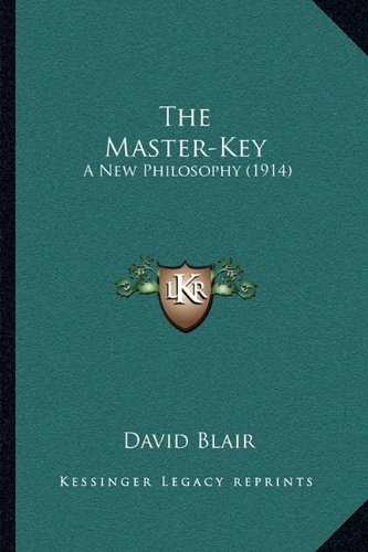The Master-Key: A New Philosophy (1914) (1164004689) by David Blair