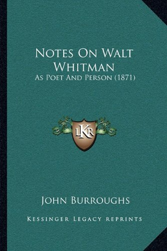 Notes On Walt Whitman: As Poet And Person (1871): Burroughs, John