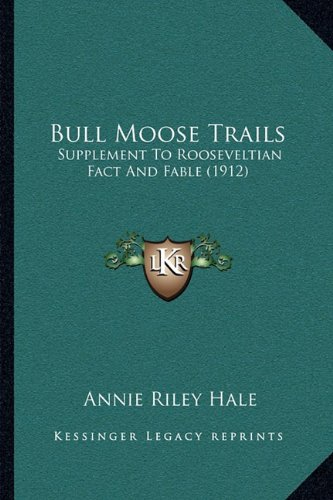 9781164005506: Bull Moose Trails: Supplement To Rooseveltian Fact And Fable (1912)