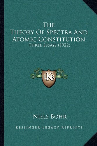9781164006213: The Theory Of Spectra And Atomic Constitution: Three Essays (1922)