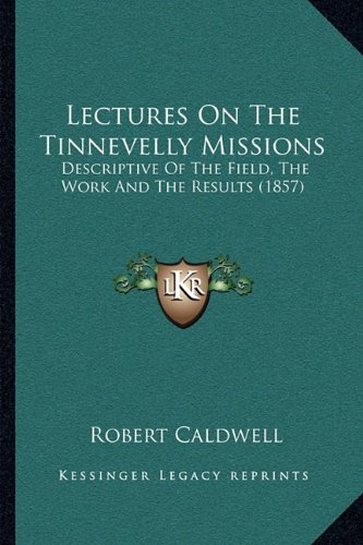 9781164006534: Lectures on the Tinnevelly Missions: Descriptive of the Field, the Work and the Results (1857)