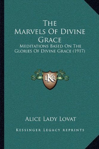 9781164007678: The Marvels Of Divine Grace: Meditations Based On The Glories Of Divine Grace (1917)