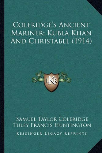 Coleridge's Ancient Mariner; Kubla Khan And Christabel (1914) (9781164008347) by Samuel Taylor Coleridge
