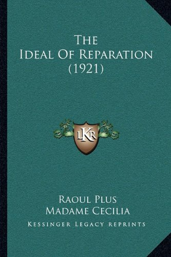 9781164008422: The Ideal Of Reparation (1921)