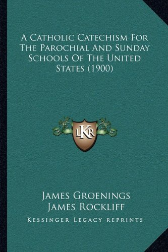 9781164009382: A Catholic Catechism For The Parochial And Sunday Schools Of The United States (1900)