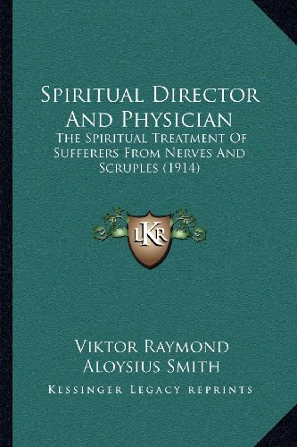 9781164012856: Spiritual Director And Physician: The Spiritual Treatment Of Sufferers From Nerves And Scruples (1914)