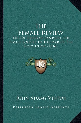 9781164012894: The Female Review: Life Of Deborah Sampson, The Female Soldier In The War Of The Revolution (1916)