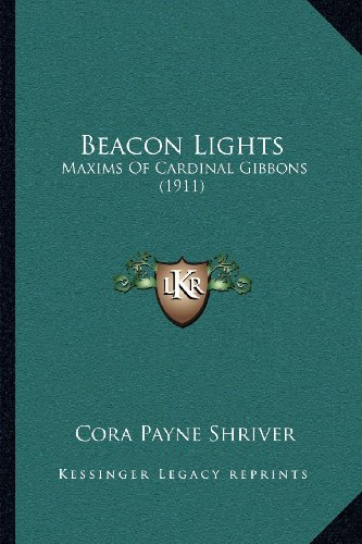 9781164013228: Beacon Lights: Maxims Of Cardinal Gibbons (1911)