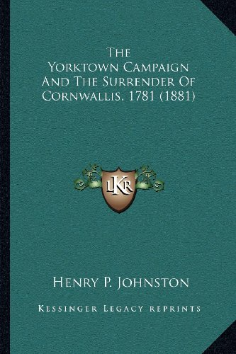 9781164014690: The Yorktown Campaign And The Surrender Of Cornwallis, 1781 (1881)