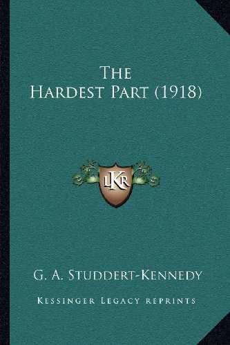 The Hardest Part (1918) (9781164016670) by G. A. Studdert-Kennedy