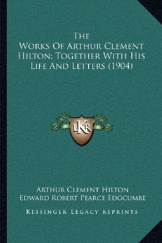 9781164018209: The Works Of Arthur Clement Hilton; Together With His Life And Letters (1904)