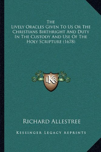 9781164018308: The Lively Oracles Given To Us Or The Christians Birthright And Duty In The Custody And Use Of The Holy Scripture (1678)
