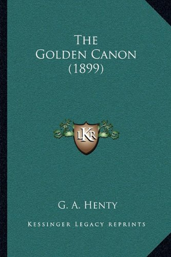 The Golden Canon (1899) (1164018930) by Henty, G. A.