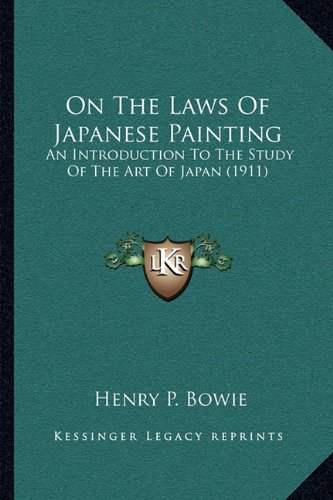 9781164019299: On The Laws Of Japanese Painting: An Introduction To The Study Of The Art Of Japan (1911)